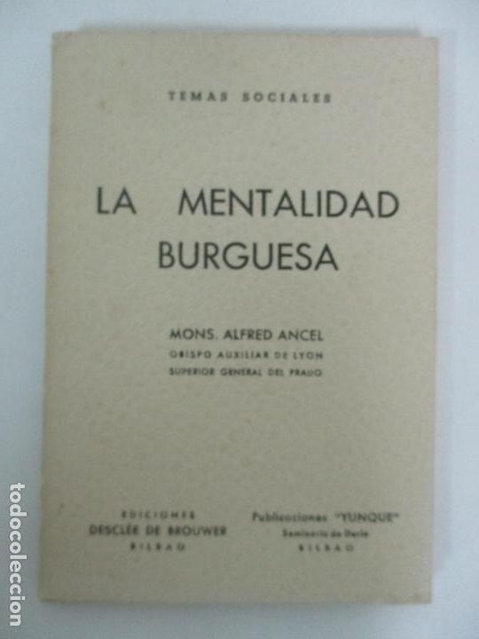 LA MENTALIDAD BURGUESA - MONS. ALFRED ANCEL - TEMAS SOCIALES - AÑO 1962 (Libros Antiguos, Raros y Curiosos - Pensamiento - Otros)