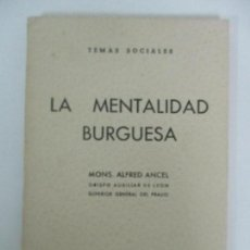 Libros antiguos: LA MENTALIDAD BURGUESA - MONS. ALFRED ANCEL - TEMAS SOCIALES - AÑO 1962. Lote 142381622