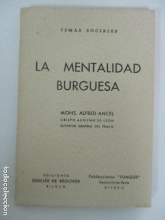 Libros antiguos: La Mentalidad Burguesa - Mons. Alfred Ancel - Temas Sociales - Año 1962 - Foto 6 - 142381622