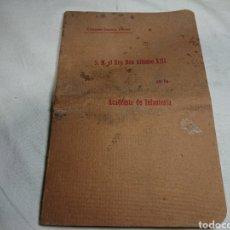 Libros antiguos: S.M. EL REY DON ALFONSO XIII EN LA ACADEMIA DE INFANTERÍA, 1911 - CAPITÁN GARCÍA PÉREZ. Lote 142396644