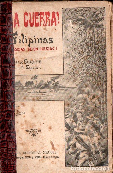 RICARDO BURGUETE : LA GUERRA - FILIPINAS (MAUCCI, 1902) MEMORIAS DE UN HERIDO (Libros Antiguos, Raros y Curiosos - Historia - Otros)