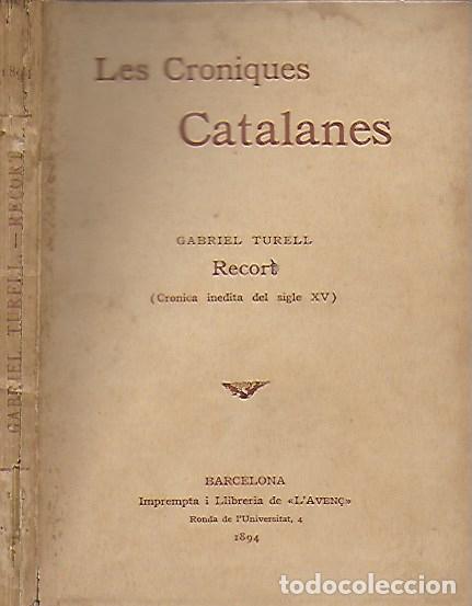 RECORT. CRÓNICA INÉDITA DEL SEGLE XV / G. TURELL. LES CRÒNIQUES CATALANES. BCN : L' AVENÇ, 1894. (Libros Antiguos, Raros y Curiosos - Historia - Otros)