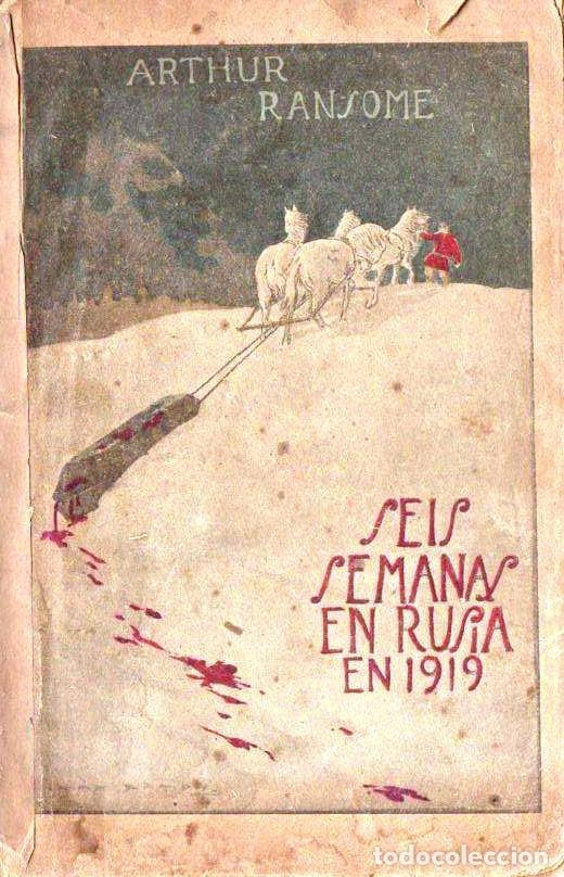 RANSOME : SEIS SEMANAS EN RUSIA EN 1919 (LEVANTINA, VALENCIA, C. 1920) (Libros Antiguos, Raros y Curiosos - Historia - Otros)