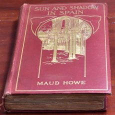 Libros antiguos: SUN AND SHADOW IN SPAIN (LUCES Y SOMBRAS DE ESPAÑA) LIBRO DEDICADO POR SU AUTORA MAUD HOWE ELLIOT. Lote 142705882