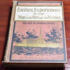 Libros antiguos: FILIPINAS (GUERRA CON ESPAÑA), EXCEITING EXPERIENCES IN OUR WARS WITH SPAIN AND THE FILIPINAS. Lote 142707838