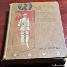 Libros antiguos: FILIPINAS (GUERRA CON ESPAÑA), THE LIFE AND ACHIEVEMENTS OF ADMIRAL DEWAY FROM MONTPELIER TO MANILA. Lote 142709282