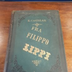 Libros antiguos: FRA FILIPPO LIPPI - 1879 EMILIO CASTELAR PRECIOSOS GRABADOS. Lote 142770564