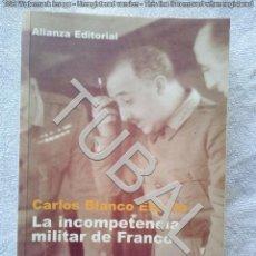 Libros antiguos: TUBAL LA INCOMPETENCIA MILITAR DE FRANCO 23 CM 950 GRS 516 PGS. Lote 142775846