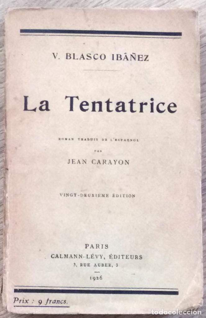 VICENTE BLASCO IBÁÑEZ - LA TENTATRICE - TRADUCCIÓN AL FRANCÉS JEAN CARAYON - PARIS 1926 (Libros Antiguos, Raros y Curiosos - Otros Idiomas)