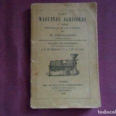 Libros antiguos: LAS MAQUINAS AGRICOLAS.M.RINGELMANN.MADRID 1898.2ª SERIE .PREPARACIÓN DE LAS COSECHAS.INTERESANTE . Lote 143179058