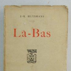 Libros antiguos: LA-BAS-J-K.HUYSMANS-LIBRAIRIE PLOW PLON-NOURRIT ET CIE. PARIS 1924. Lote 143181126