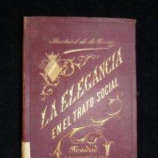 Livres anciens: LA ELEGANCIA EN EL TRATO SOCIAL. REGLAS DE ETIQUETA Y CORTESÍA. BESTARD DE LA TORRE. GUILLOT, 1901. Lote 143283294