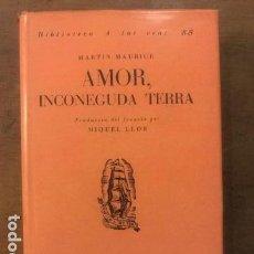 Libros antiguos: MARTIN MAURICE. AMOR, INCONEGUDA TERRA. TRAD. MIQUEL LLOR. ED. PROA 1936.. Lote 143333858