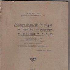 Livros antigos: RICARDO JORGE: A INTERCULTURA DE PORTUGAL E ESPANHA NO PASSADO E NO FUTURO. PORTO, 1921. Lote 143379438