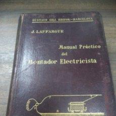 Libros antiguos: MANUAL PRACTICO DEL MONTADOR ELECTRICISTA. J. LAFFARGUE. GUSTAVO GILI, EDITOR. 1905.. Lote 143585766