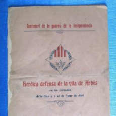 Libros antiguos: HERÓICA DEFENSA DE LA VILLA DE ARBÓS... GUERRA DE INDEPENDENCIA. IMP. RAMON GERMANS, VENDRELL, 1908. Lote 143749530
