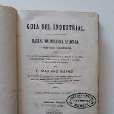 Libros antiguos: GUÍA DEL INDUSTRIAL. MANUAL DE MECÁNICA APLICADA. MARIANO MAYMÓ. BARCELONA, 1872. . Lote 143842250