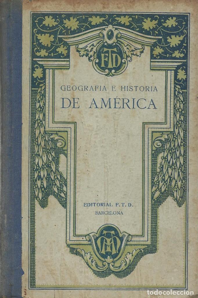 GEOGRAFIA E HISTORIA DE AMÉRICA, F.T.D. (Libros Antiguos, Raros y Curiosos - Historia - Otros)