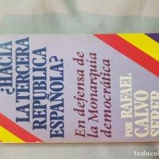 Libros antiguos: ¿ HACIA LA TERCERA REPÚBLICA ESPAÑOLA? EN DEFENSA DE LA MONARQUÍA ESPAÑOLA DEMOCRSTICA. Lote 143915758