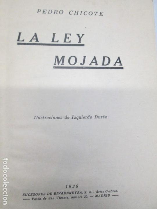 Libros antiguos: LA LEY MOJADA. PEDRO CHICOTE. DEDICADO POR EL AUTOR. 1930. SUCESORES DE RIVADENEYRA S.A. - Foto 9 - 144158278