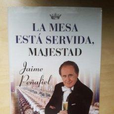 Libros antiguos: LA MESA ESTÁ SERVIDA, MAJESTAD. JAIME PEÑAFIEL. MR EDICIONES. TAPA DURA. Lote 144203046