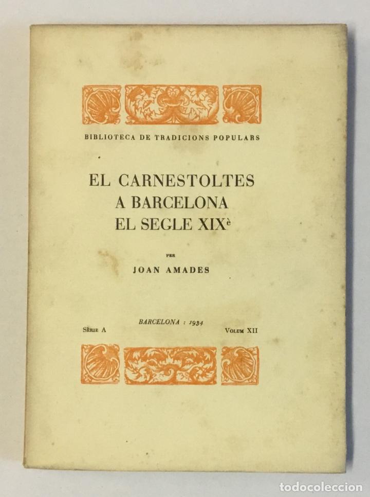 EL CARNESTOLTES A BARCELONA EL SEGLE XIXÈ. - AMADES, JOAN. 130 EXEMPLARS EN PAPER DE FIL. (Libros Antiguos, Raros y Curiosos - Historia - Otros)