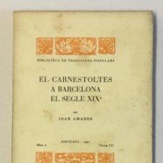 Libros antiguos: EL CARNESTOLTES A BARCELONA EL SEGLE XIXÈ. - AMADES, JOAN. 130 EXEMPLARS EN PAPER DE FIL.. Lote 144248646