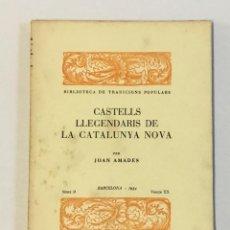 Libros antiguos: CASTELLS LLEGENDARIS DE LA CATALUNYA NOVA. - AMADES, JOAN. 130 EXEMPLARS EN PAPER DE FIL.. Lote 144249458