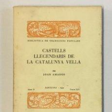 Libros antiguos: CASTELLS LLEGENDARIS DE LA CATALUNYA VELLA. - AMADES, JOAN. 130 EXEMPLARS EN PAPER DE FIL.. Lote 144249782