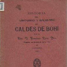 Libros antiguos: HISTORIA DEL SANTUARIO Y BALNEARIO DE CALDES DE BOHÍ / F. ROCA. SEO URGELL, 1914. 17X12CM. 191 P.. Lote 144303142