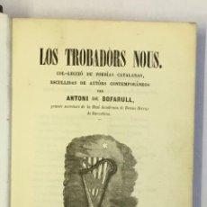 Libros antiguos: LOS TROBADÒRS NOUS. COL·LECCIÓ DE POESÍAS CATALANAS, ESCULLIDAS DE AUTÒRS CONTEMPORÁNEOS. - BOFARULL. Lote 123165838