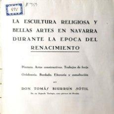 Libros antiguos: T. BIURRUN SOTIL. ESCULTURA RELIGIOSA Y BELLAS ARTES EN NAVARRA EN EL RENACIMIENTO. PAMPLONA 1935. Lote 144469030