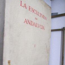 Libros antiguos: LA ESCULTURA EN ANDALUCIA -100 LAMINAS TOMO I. Lote 144660510
