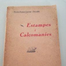 Libros antiguos: ESTAMPES I CALCOMANIES (1929) - CON DEDICATORIA AUTÓGRAFA DEL AUTOR, MOSSEN RAMON GARRIGA I BOIXADER. Lote 144729946