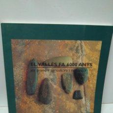 Libros antiguos: LIBRO - EL VALLES FA 6000 ANYS- ELS PRIMERS AGRICULTORS I RAMADERS / N-7594. Lote 144882962