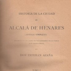 Libros antiguos: E. AZAÑA. HISTORIA DE ALCALÁ DE HENARES. 2 TOMOS, 1 VOL. ALCALÁ, 1882.. Lote 144922406