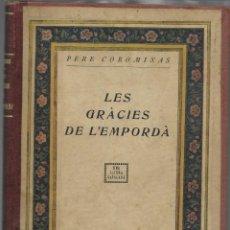 Libros antiguos: LES GRACIES DE L'EMPORDA, PERE COROMINAS, BARCELONA 1ª EDICION 1919. . Lote 144926562