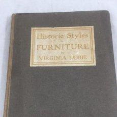 Libros antiguos: HISTORIC STYLES IN FURNITURES ESTILOS HISTÓRICOS EN MUEBLES VIRGINIA ROBIE 1905 EN INGLÉS ILUSTRADO. Lote 145224642