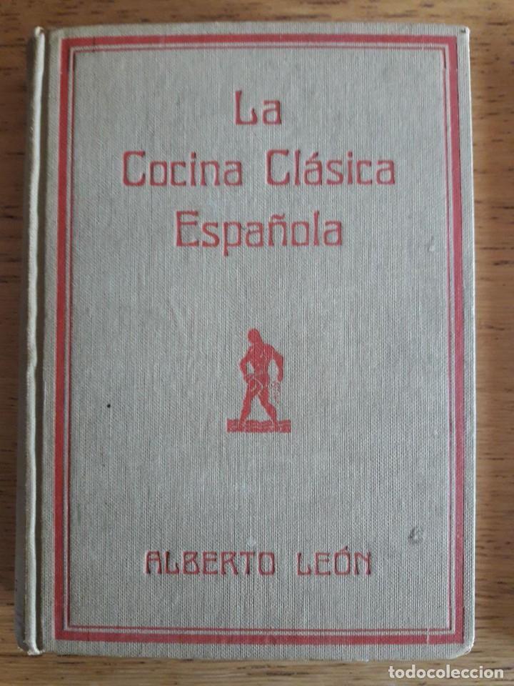 LA COCINA CLÁSICA ESPAÑOLA / ALBERTO LEÓN / EDI. JUAN ORTIZ / EDICIÓN 1930 APROXIMADAMENTE (Libros Antiguos, Raros y Curiosos - Cocina y Gastronomía)