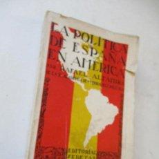 Libros antiguos: LA POLÍTICA DE ESPAÑA EN AMÉRICA, RAFAEL ALTAMIRA-EDT: EDETA, VALENCIA.- S/F. Lote 145415318