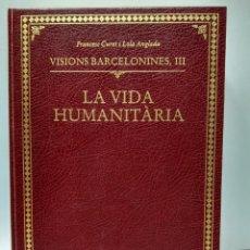 Livros antigos: LIBRO - LA VIDA HUMANITARIA - VISIONS BARCELONINES III - FRANCESC I LOLA/ N-8058. Lote 145424778
