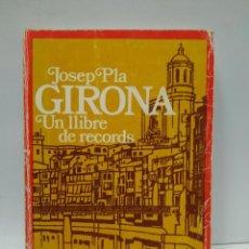 Libros antiguos: LIBRO - GIRONA UN LLIBRE DE RECORDS - JOSEP PLA / N-8060. Lote 145425110