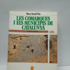 Libros antiguos: LIBRO - LES COMARQUES I ELS MUNICIPIS DE CATALUNYA - MARC-AURELI VILA / N-8061. Lote 145425230