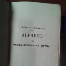 Libros antiguos: ALFREDO, O LA UNIDAD CATÓLICA DE ESPAÑA. 1863, P. PEDRO SALGADO. REENCUADERNADO. Lote 145446946