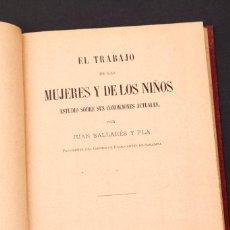 Libros antiguos: JUAN SALLARES Y PLA : EL TRABAJO DE LAS MUJERES Y DE LOS NIÑOS ... - 1892 SABADELL. Lote 145493782