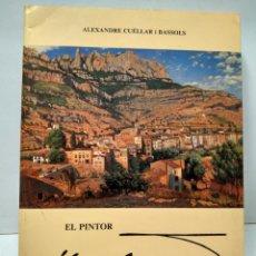 Libros antiguos: LIBRO - EL PINTOR - BIOGRAFIA INTIMA - ALEXANDRE CUELLAR I BASSOLS / N-8163. Lote 145606414