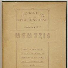 Libros antiguos: COLEGIO DE LAS ESCUELAS PIAS DE CAMAGÜEY. MEMORIA COMPILADA CON MOTIVO DE LA CELEBRACION DEL.... Lote 145671656