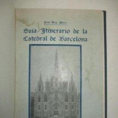 Libros antiguos: GUÍA-ITINERARIO DE LA CATEDRAL DE BARCELONA. - MAS, JOSÉ. 1916.. Lote 123215374