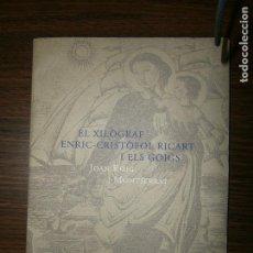 Libros antiguos: EL XILOGRAF ENRIC -CRISTOFOL RICARD I ELS GOIGS JOAN ROIG I MONTSERRAT AÑO 1999 VER FOTOS INDICE. Lote 145695374
