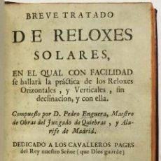 Libros antiguos: BREVE TRATADO DE RELOXES SOLARES EN EL QUAL CON FACILIDAD SE HALLARÀ LA PRÁCTICA DE LOS RELOXES 1765. Lote 142425465